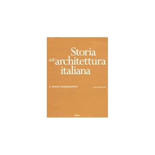 Storia Dell'architettura Italiana. Il Primo Cinquecento. Ediz. Illustrata
