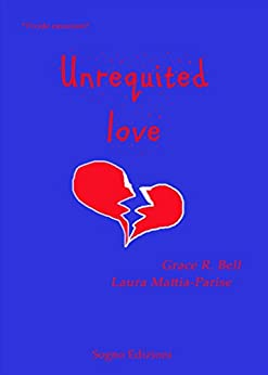 Unrequited love di [Laura Mattia-Parise Grace R. Bell]