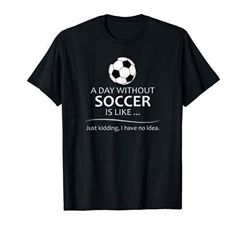 Soccer Lover Gifts - A Day Without Soccer is Like - Funny T-Shirt (Und Schwarz Cleats Football Rot)