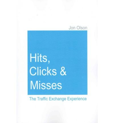 [(Hits, Clicks and Misses: The Traffic Exchange Experience )] [Author: Jon Olson] [Apr-2007]