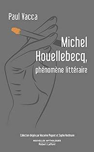 Critique de Michel Houellebecq, phénomène littéraire - Paul Vacca par catilina