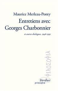Entretiens avec Georges Charbonnier : Et autres dialogues. 1946-1959 par Maurice Merleau-Ponty
