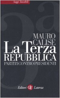 La terza repubblica. Partiti contro presidenti (Saggi tascabili Laterza) por Mauro Calise