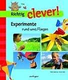 Richtig clever! : Experimente rund ums Fliegen