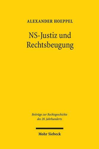 NS-Justiz und Rechtsbeugung: Die strafrechtliche Ahndung deutscher Justizverbrechen nach 1945 (Beiträge zur Rechtsgeschichte des 20. Jahrhunderts)