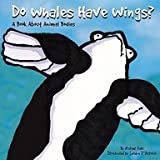 DO WHALES HAVE WINGS?: A BOOK ABOUT ANIMAL BODIES (ANIMALS ALL AROUND (PICTURE WINDOW BOOKS))