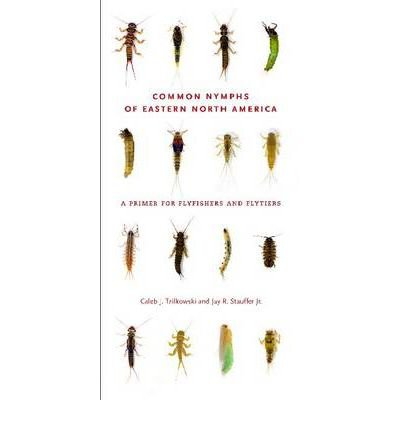 By Caleb J Tzilkowski ; Jay R Stauffer, Jr ( Author ) [ Common Nymphs of Eastern North America: A Primer for Flyfishers and Flytiers Keystone Books (Pennsylvania State Paperback) By Jul-2011 Spiral