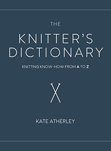 The Knitter's Dictionary: Knitting Know-How from A to Z por Kate Atherley