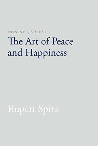 Presence, Volume I: The Art of Peace and Happiness: 1 por Rupert Spira