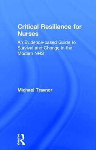 critical-resilience-for-nurses-an-evidence-based-guide-to-survival-and-change-in-the-modern-nhs