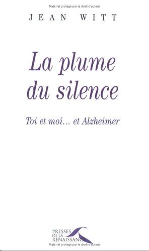 La Plume du silence : Toi, moi... et Alzheimer par Jean Witt