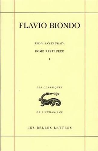Rome Restauree, Tomo I: 1 (Les Classiques de L'Humanisme)
