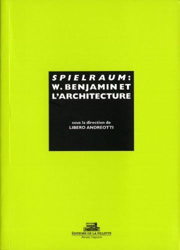 Spielraum. W. Benjamin et l'architecture