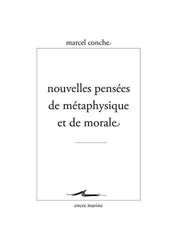 Nouvelles pensées de métaphysique et de morale par Marcel Conche