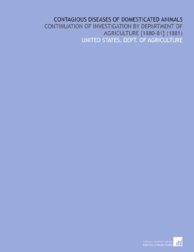 Contagious Diseases of Domesticated Animals: Continuation of Investigation by Department of Agriculture [1880-81] (1881) por United States. Dept. of Agriculture