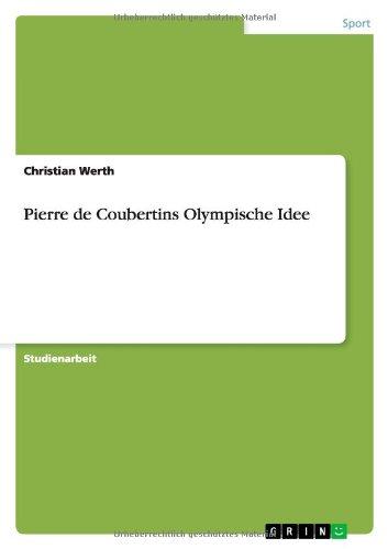 Pierre de Coubertins Olympische Idee (Coubertin Pierre De)