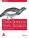DATA SCIENCE FROM SCRATCH FIRST PRINCIPLES WITH PYTHON [Paperback] [Jan 01, 2017] GRUS - 01/01/2017