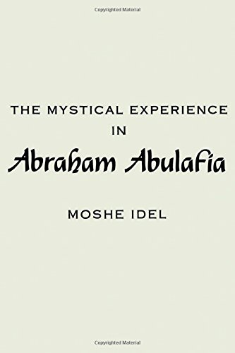 The Mystical Experience in Abraham Abulafia (SUNY series in Judaica: Hermeneutics, Mysticism, and Religion)