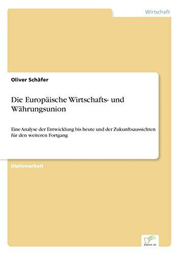 Die Europäische Wirtschafts- und Währungsunion: Eine Analyse der Entwicklung bis heute und der Zukunftsaussichten für den weiteren Fortgang