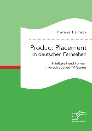 Product Placement im deutschen Fernsehen: Häufigkeit und Formen in verschiedenen TV-Genres