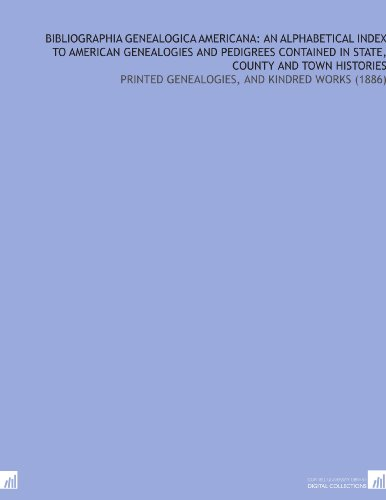 Bibliographia Genealogica Americana: an Alphabetical Index to American Genealogies and Pedigrees Contained in State, County and Town Histories: Printed Genealogies, and Kindred Works (1886) por Daniel S. (Daniel Steele) Durrie