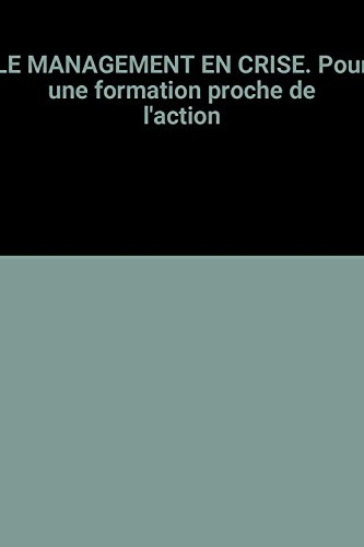 LE MANAGEMENT EN CRISE. Pour une formation proche de l'action par  Octave Gélinier, Gilles Paquet