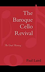 The Baroque Cello Revival: An Oral History
