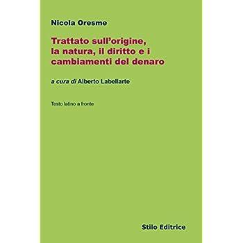 Trattato Sull'origine, La Natura, Il Diritto E I Cambiamenti Del Denaro. Testo Latino A Fronte