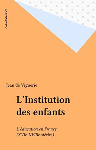 L'Institution des enfants: L'éducation en France (XVIe-XVIIIe siècles) (C-Lev.Sc.Hum.) (French Edition)