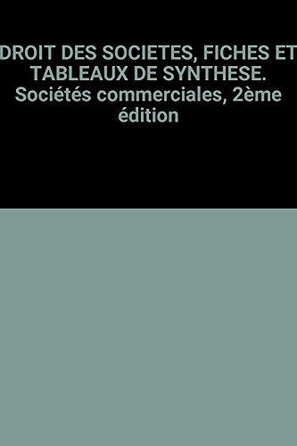 DROIT DES SOCIETES, FICHES ET TABLEAUX DE SYNTHESE. Sociétés commerciales, 2ème édition