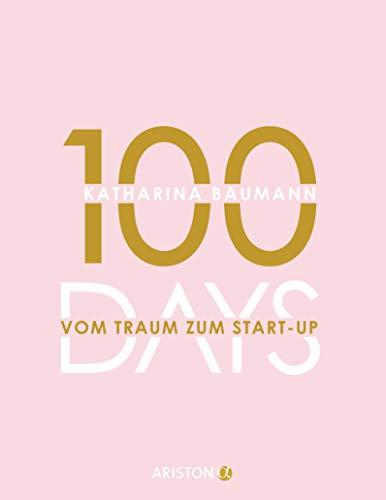 100 Days: Vom Traum zum Start-up - Wie du in 100 Tagen ein Unternehmen gründest - Hohle Kerze