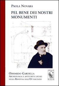 Pel bene dei nostri monumenti. Odoardo Gardella. Archeologia e antichit locali nella Ravenna dell'Ottocento