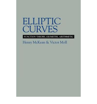 [(Elliptic Curves: Function Theory, Geometry, Arithmetic)] [ By (author) Henry P. McKean, By (author) Victor H. Moll ] [May, 2011]