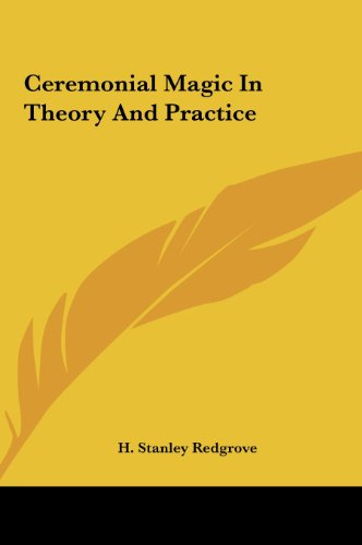 Ceremonial Magic in Theory and Practice Ceremonial Magic in Theory and Practice