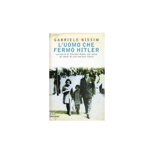 L'uomo Che Fermò Hitler. La Storia Di Dimitar Pesev Che Salvò Gli Ebrei Di Una Nazione Intera