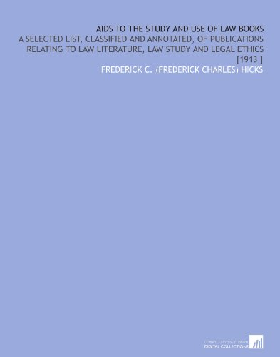 Aids to the Study and Use of Law Books: A Selected List, Classified and Annotated, of Publications Relating to Law Literature, Law Study and Legal Ethics [1913 ] por Frederick C. (Frederick Charles) Hicks