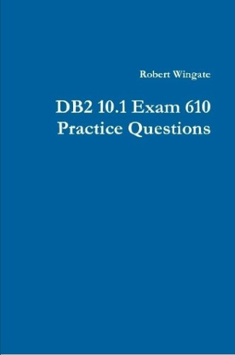 DB2 10.1 Exam 610 Practice Questions (English Edition) por Robert Wingate