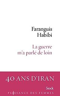 La guerre m'a parlé de loin par Faranguis Habibi