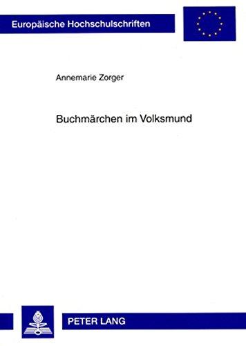 Buchmärchen im Volksmund (Europaische Hochschulschriften: Reihe 1, Deutsche Sprache Un) por Annemarie Zorger