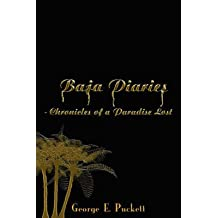 [(Baja Diaries - Chronicles of a Paradise Lost)] [By (author) George E. Puckett] published on (June, 2008)