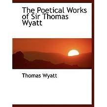 [The Poetical Works of Sir Thomas Wyatt] (By: Sir Thomas Wyatt) [published: August, 2008]