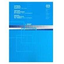Yearbook of Labour Statistics 2007/ Annuaire Des Statistiques Du Travail 2007/ Anuario De Estadisticas Del Trabajo 2007 (Yearbook of Labour Statistics / Annuaire Des Statistiques Du Travail, Band 66)