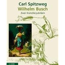 Carl Spitzweg und Wilhelm Busch: Zwei Künstlerjubiläen. Mit einer Einleitung von Jens Christian Jensen