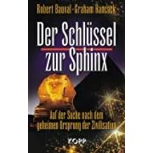 Der Schlüssel zur Sphinx: Auf der Suche nach dem geheimen Ursprung der Zivilisation