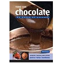 Todo Con Chocolate/ Everything With Chocolate: Un Mundo De Dulzura