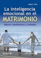 Descargar Libro La inteligencia emocional en el matrimonio valores sentimientos y acti de Jorge A Oriza