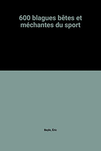 600 blagues bêtes et méchantes du sport par Éric Bayle