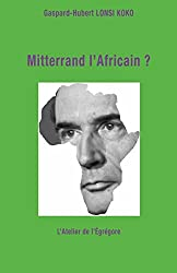 Mitterrand l'Africain ?