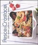 Pesce & crostacei. 200 ricette gustose, semplici e veloci. Ediz. illustrata