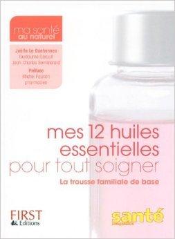 Mes 12 huiles essentielles pour tout soigner de Joëlle Le Guehennec,Guillaume Gérault,Jean-Charles Sommerard ( 18 mars 2010 )